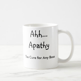 Ahh Apathy The Cure for Any Boss Coffee Mugs