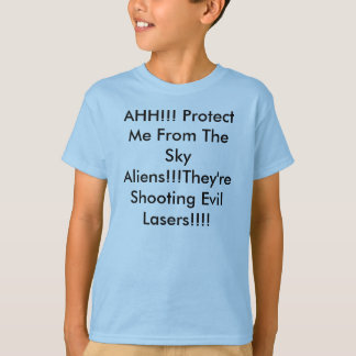 AHH!!! Protect Me From The Sky Aliens!!!They're... T-Shirt