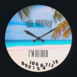 """Ahh, Whatever I&#39;m Retired or Any Saying - Beach - Large Clock<br><div class=""""desc"""">Time is not important with this numbers fallen just use the template to insert your funny or favorite saying on this tropical beach clock! Ahh,  Whatever!</div>"""