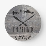 Ahh, Whatever I'm Retired Rustic Grey Barn Wood Round Clock