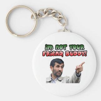 Ahmadinejad - no soy su amigo compinche llavero personalizado