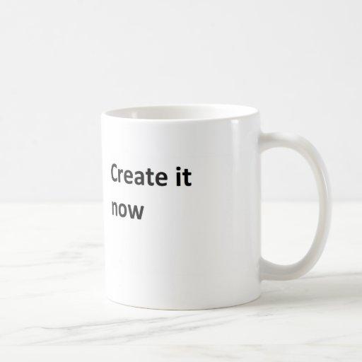Ahora cree sus los propios taza