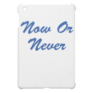 ¡Ahora o nunca!