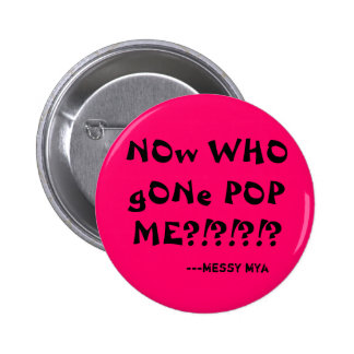 ¿Ahora POP ido WHO YO?!?!?!? , ---mYa sucio Pin Redondo 5 Cm