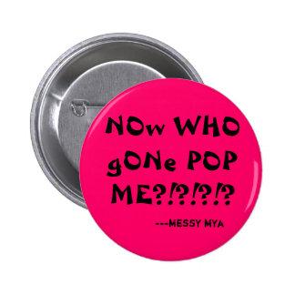 ¿Ahora POP ido WHO YO?!?!?!? , ---mYa sucio Pin Redondo De 2 Pulgadas