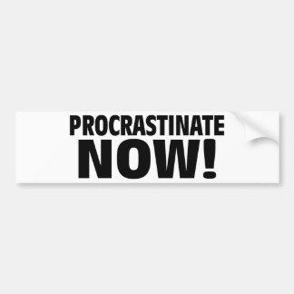 ¡Ahora procrastine! Etiqueta De Parachoque