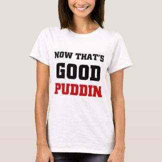 Ahora que es el buen puddin playera