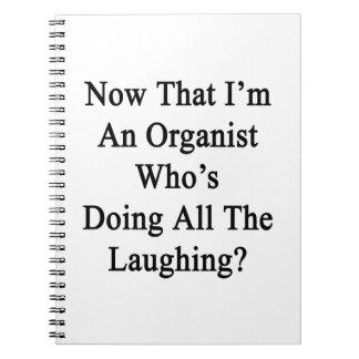 Ahora que soy un organista que está haciendo toda cuadernos