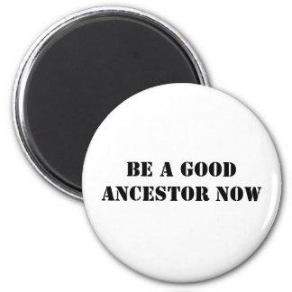 Ahora sea un buen antepasado imán redondo 5 cm