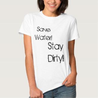 ¡Ahorre el agua! ¡, Permanezca sucio!! Playeras