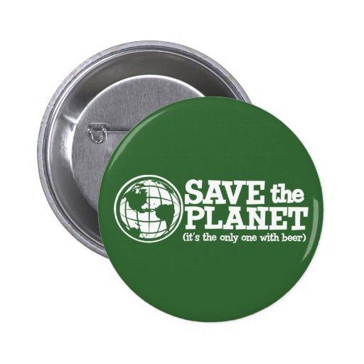 ahorre el planeta - es el único con la cerveza pin redondo 5 cm