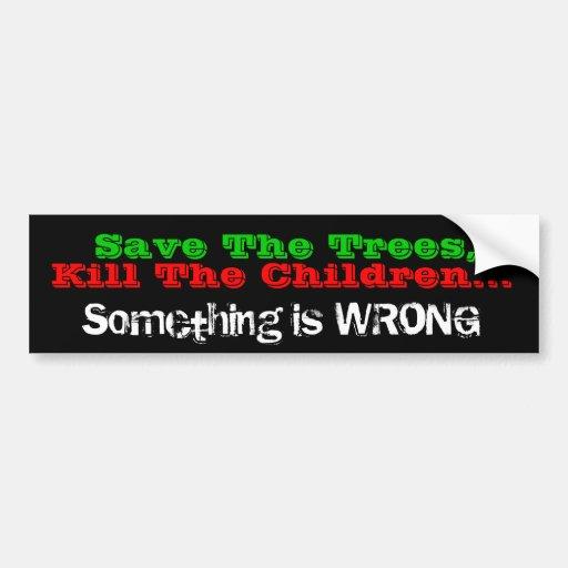 Ahorre los árboles, mate a los niños… Somethin… Pegatina Para Auto