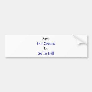 Ahorre nuestros océanos o vaya al infierno pegatina de parachoque