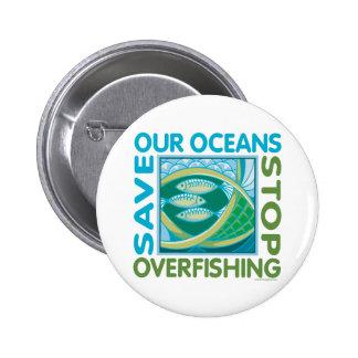 Ahorre nuestros océanos - pare la pesca excesiva pin redondo de 2 pulgadas