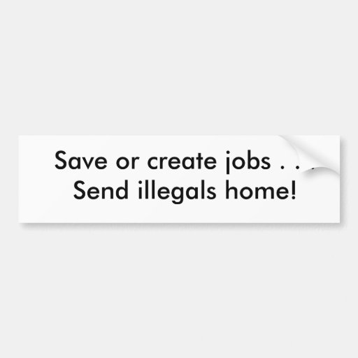 Ahorre o cree los trabajos. ¡Envíe a los illegals  Etiqueta De Parachoque