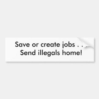 Ahorre o cree los trabajos. ¡Envíe a los illegals  Pegatina Para Auto