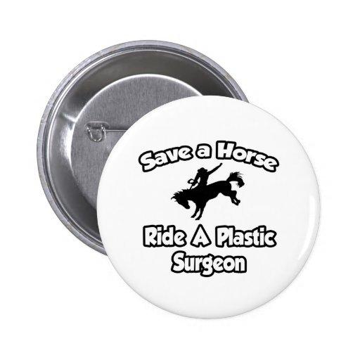 Ahorre un caballo, monte a un cirujano plástico pins