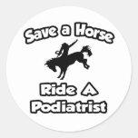 Ahorre un caballo. Monte a un Podiatrist Pegatina Redonda