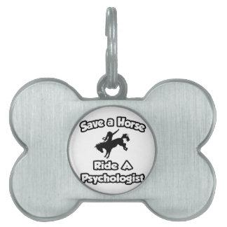 Ahorre un caballo. Monte a un psicólogo Placas Mascota