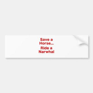 Ahorre un caballo… Monte un Narwhal Pegatina De Parachoque