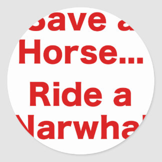 Ahorre un caballo… Monte un Narwhal Etiqueta Redonda