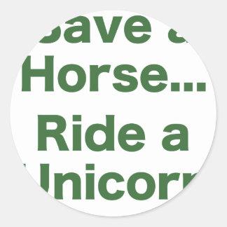Ahorre un caballo… Monte un unicornio Pegatinas Redondas