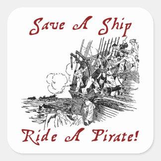 ¡Ahorre un paseo de la nave un pirata! Pegatina Cuadrada