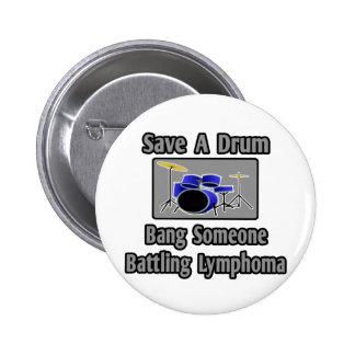 Ahorre una explosión del tambor… alguien linfoma pin redondo de 2 pulgadas