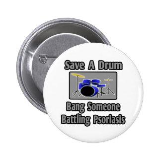 Ahorre una explosión del tambor… alguien psoriasis pin redondo 5 cm