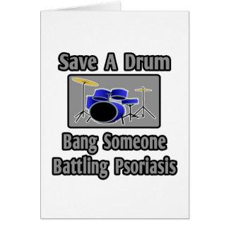 Ahorre una explosión del tambor… alguien psoriasis tarjetón