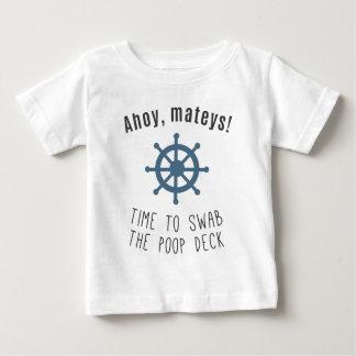 Ahoy Mateys! Time To Swab The Poop Deck! Baby T-Shirt