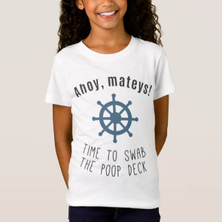 Ahoy Mateys! Time To Swab The Poop Deck! T-Shirt