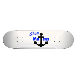 Ahoy Mateys With Anchor Skateboard