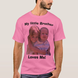 aidan 3, My little Brother, Loves Me! T-Shirt