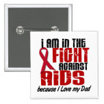 AIDS HIV In The Fight 1 Dad Pinback Button