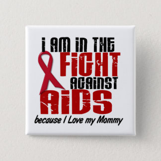 AIDS HIV In The Fight 1 Mommy Button