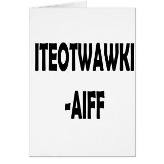 AIFF DE ITEOTWAWKI TARJETA DE FELICITACIÓN