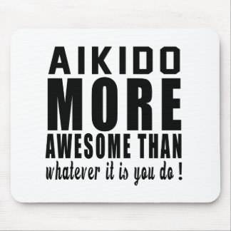 Aikido more awesome than whatever it is you do ! mouse pad