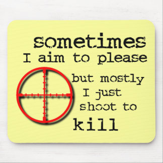 Aim To Please, Shoot To Kill Funny Mousepad Humor Mouse Pad