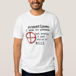 Aim To Please, Shoot To Kill Funny Shirt Humor
