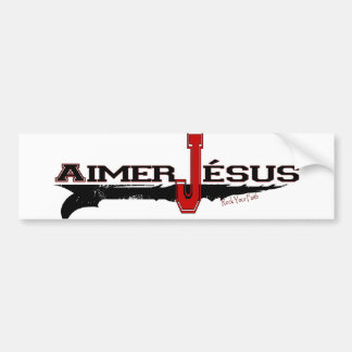 Aimer Jésus | Love Christ (French Edition) Bumper Sticker
