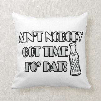 Ain t Nobody Got Time Fo Dat Throw Pillow