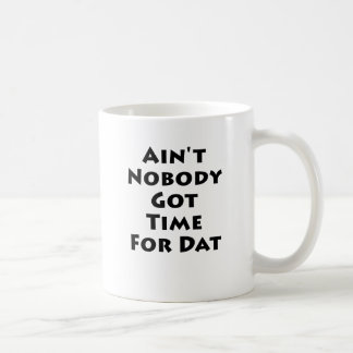 Ain t Nobody Got Time For Dat Coffee Mug