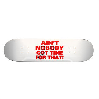 Ain t Nobody Got Time For That Funny Skateboard