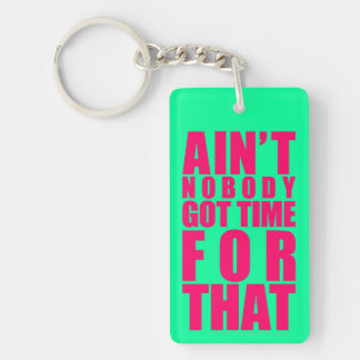 Ain t Nobody Got Time For That Key Chains