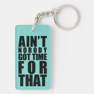 Ain t Nobody Got Time For That Keyring Dble-Sided Acrylic Key Chain
