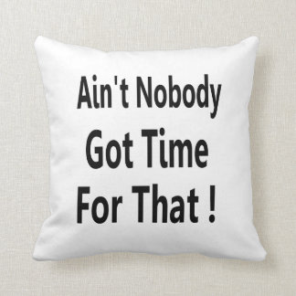 Ain t Nobody Got Time For That Meme Pillow
