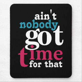 Ain t nobody got time for that mousepads