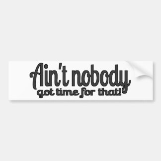 Ain t Nobody Got Time for That Sweet Brown ANGT Bumper Sticker
