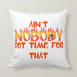 Ain t Nobody Got Time Sweet Brown Pillow